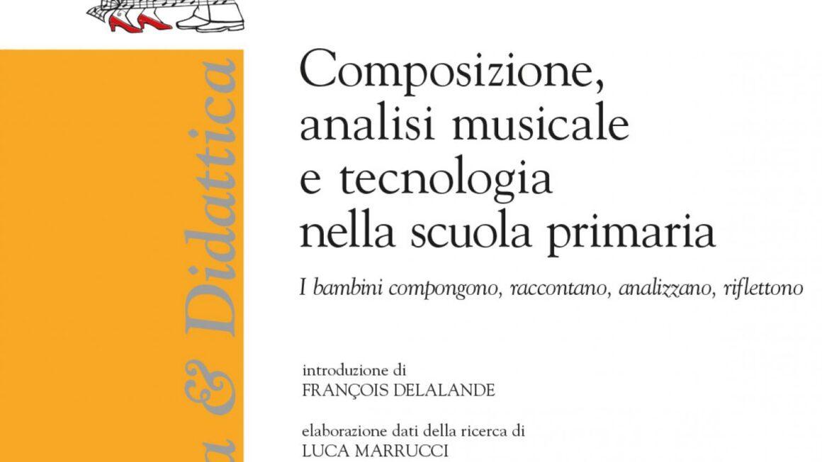 """Presentazione del volume """"Composizione, analisi musicale e tecnologia nella scuola primaria. I bambini compongono, raccontano, analizzano, riflettono"""""""